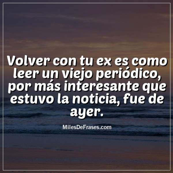 Frases De No Volver Con Tu Ex Imagenes Hermosas Imagenes